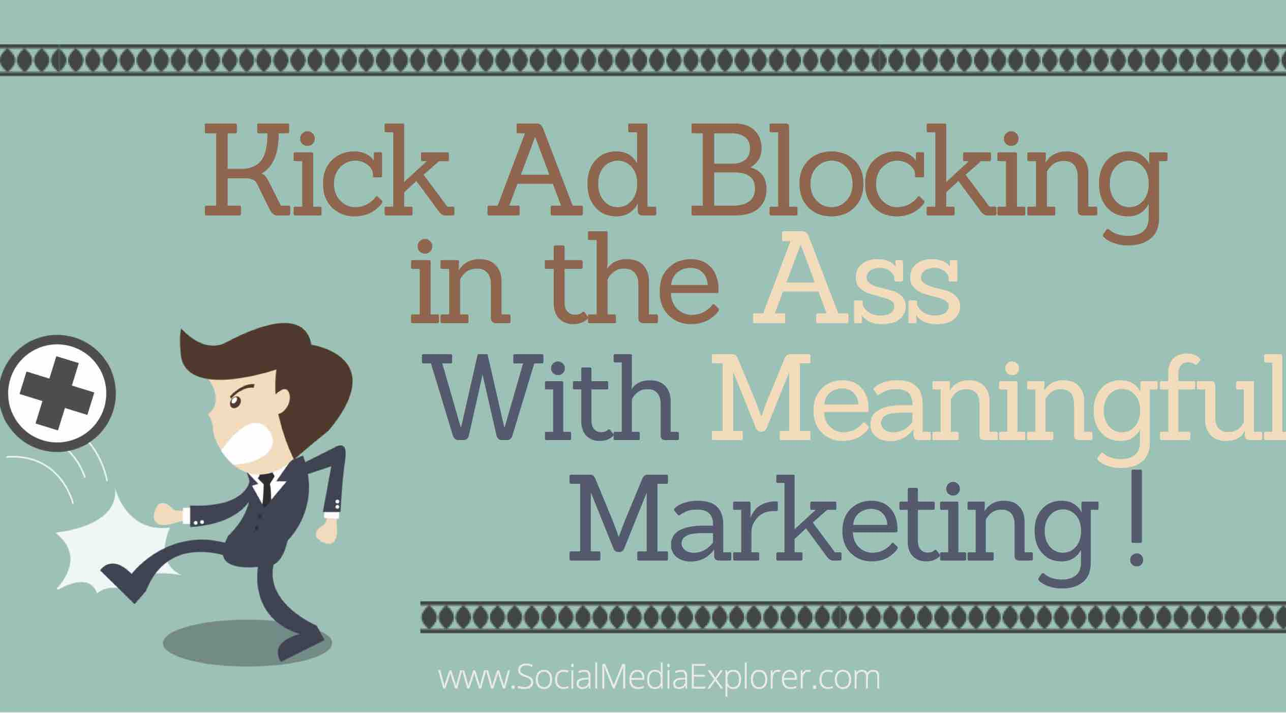 Kick Ad Blocking in the Ass with Meaningful Marketing