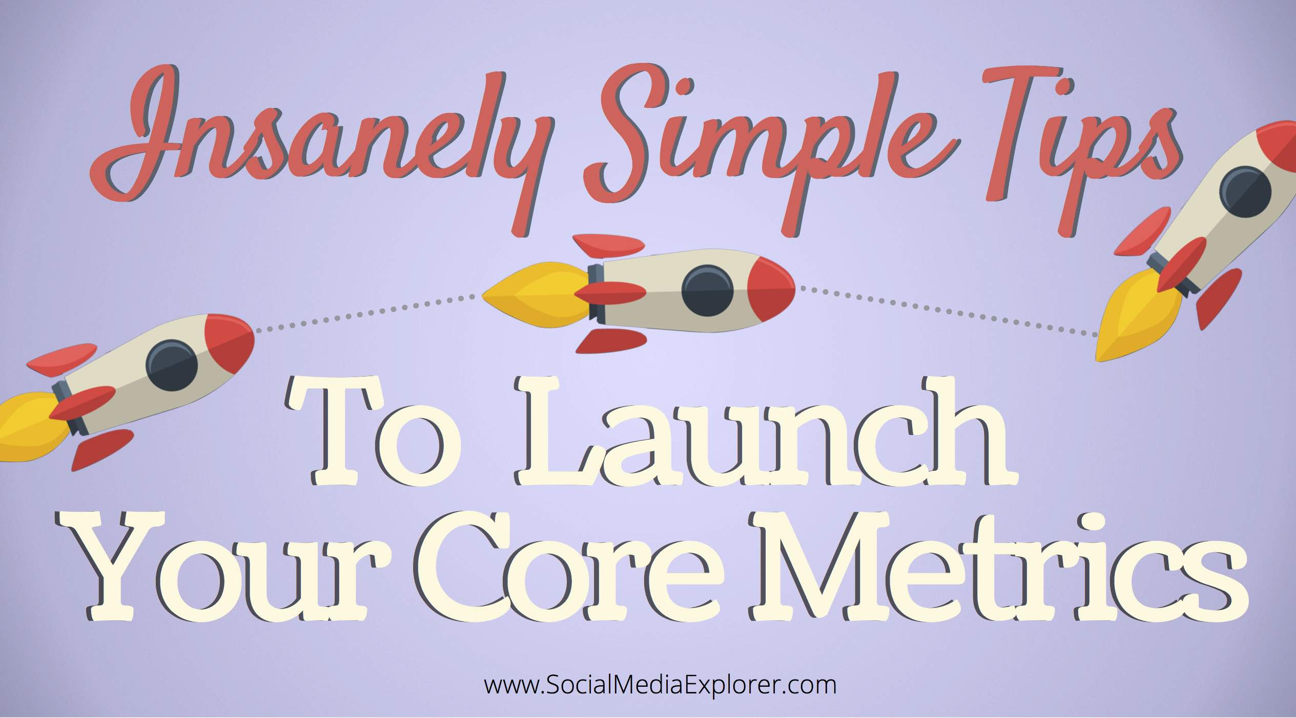 Insanely Simple Tips to Launch Your Core Metrics