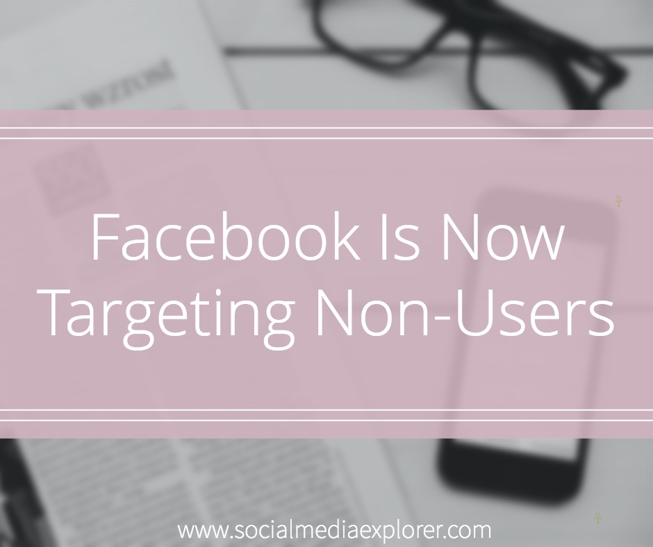 Facebook is Now Targeting Non-Users