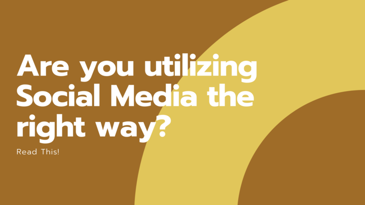 Are you utilizing social media the right way? Read this!