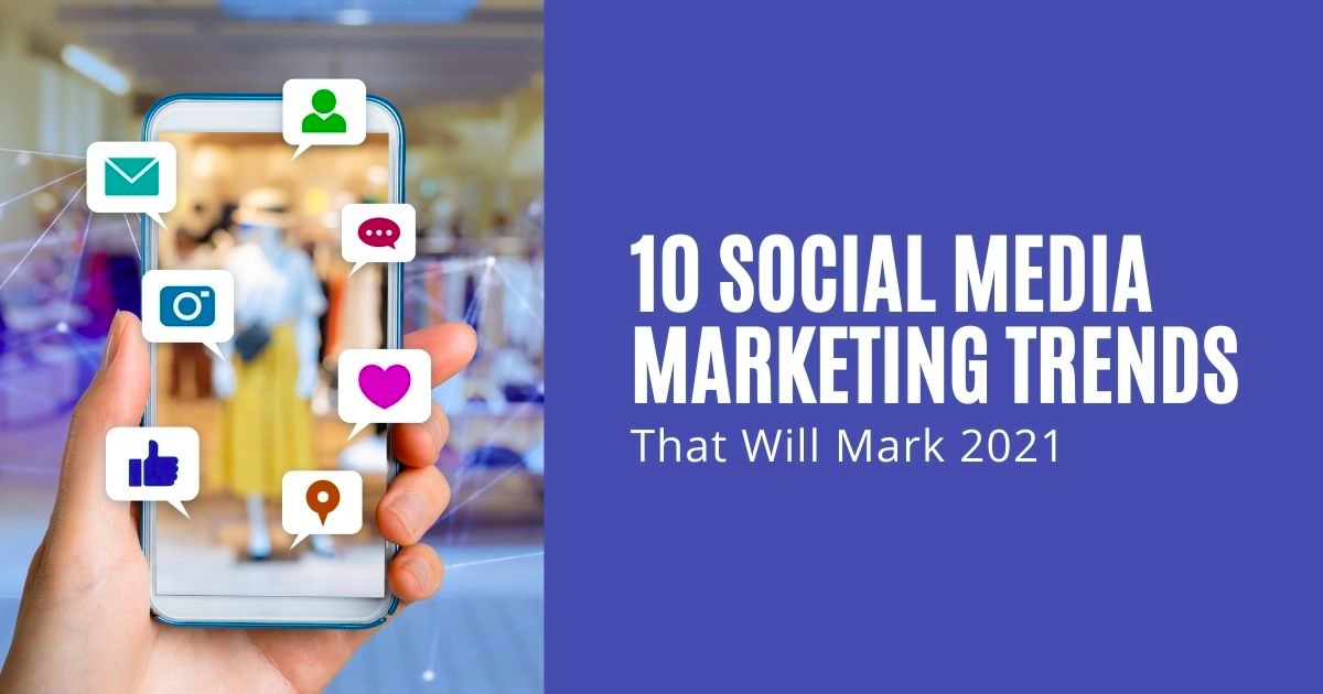 Social Media Marketing: 10 Trends in Social Networks That Will Mark 2021